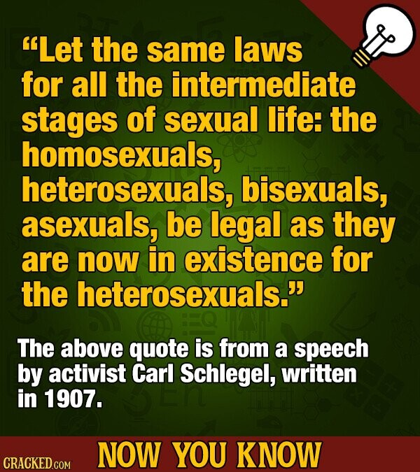 Let the same laws for all the intermediate stages of sexual life: the homosexuals, heterosexuals, bisexuals, asexuals, be legal as they are now in ex