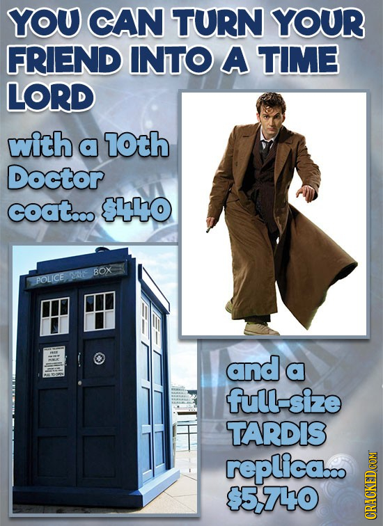 YOU CAN TURN YOUR FRIEND INTO A TIME LORD with a 1Oth Doctor coat... SIho 80X POLICE HC and a full-size TARDIS replicao 7O GRAU