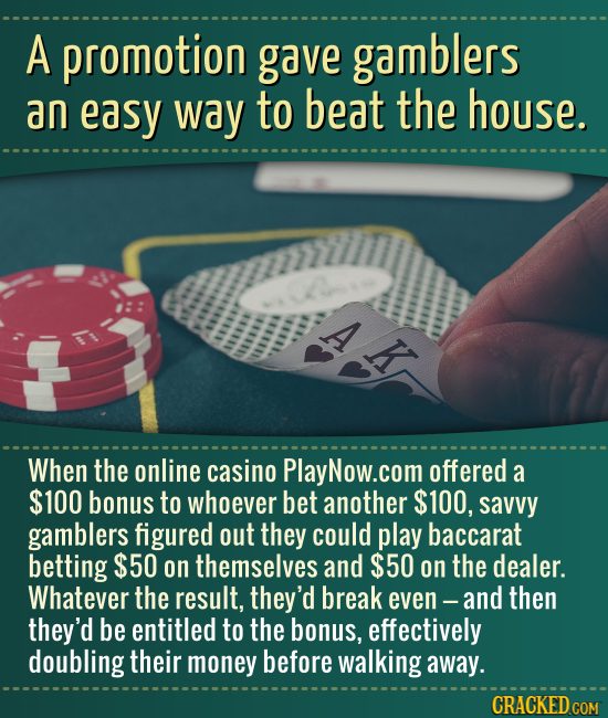 A promotion gave gamblers an easy way to beat the house. A When the online casino PlayNow.com offered a $100 bonus to whoever bet another $100, savvy