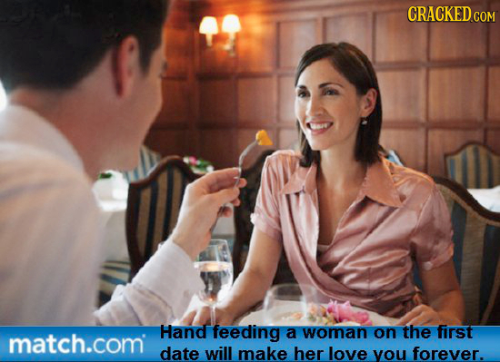 CRACKED.COM Hand feeding match.com a woman on the first date will make her love you forever.
