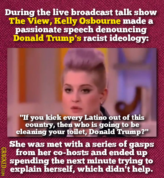During the live broadcast talk show The View, Kelly Osbourne made a passionate speech denouncing Donald Trump's racist ideology: If you kick every La