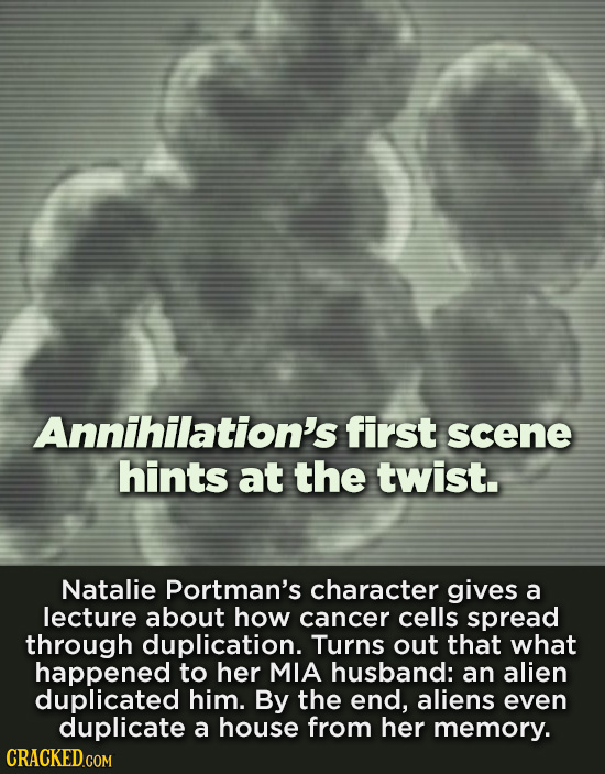 Annihilation's first scene hints at the twist. Natalie Portman's character gives a lecture about how cancer cells spread through duplication. Turns ou