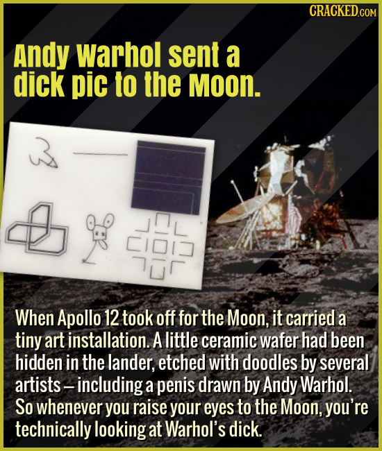 Andy Warhol sent a dick pic to the Moon. - When Apollo 12 took off for the Moon, it carried a tiny art installation. A little ceramic wafer had been s