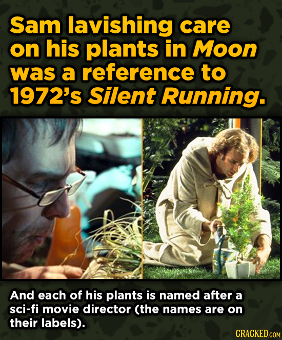 Movies With Sneaky Shout-Outs To Other Movies - Sam lavishing care on his plants in Moon was a reference to 1972's Silent Running. And