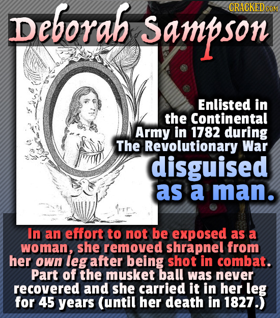 Deborah CRACKED Sampson COM son Enlisted in the Continental Army in 1782 during The Revolutionary War disguised as a man. In an effort to not be expos
