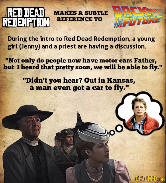RED DEAD BACX MAKES A SUBTLE REDEMPTION REFERENCE' TO TO FUTURE THE During the intro to Red Dead Redemption, a young girl (Jenny) and a priest are hav