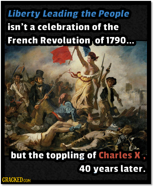 Liberty Leading the People isn't a celebration of the French Revolution of 1790... but the toppling of Charles X 40 years later. CRACKEDc COM