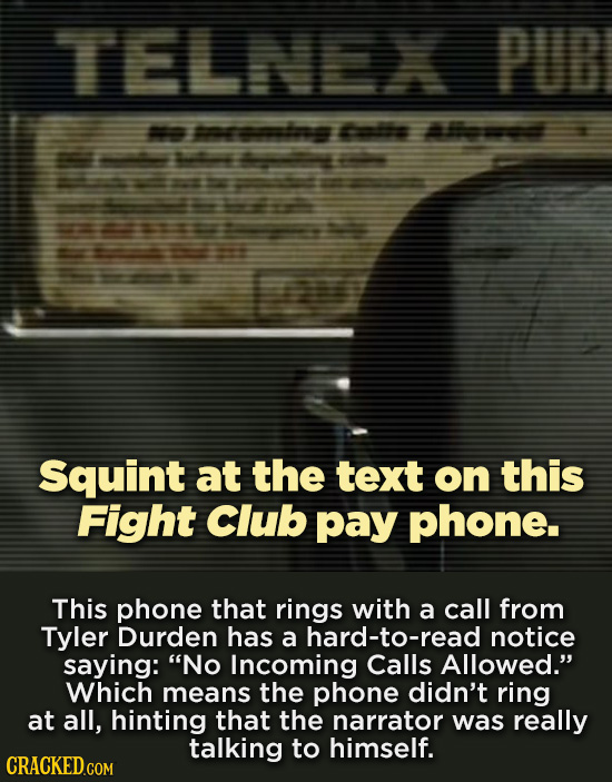 TELNEX PUB ats mtts l oc Squint at the text on this Fight Club pay phone. This phone that rings with a call from Tyler Durden has a hard-to-read notic