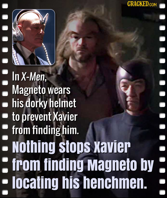 In X-Men, Magneto wears his dorky helmet to prevent Xavier from finding him. Nothing stops Xavier from finding Magneto by locating his henchmen.