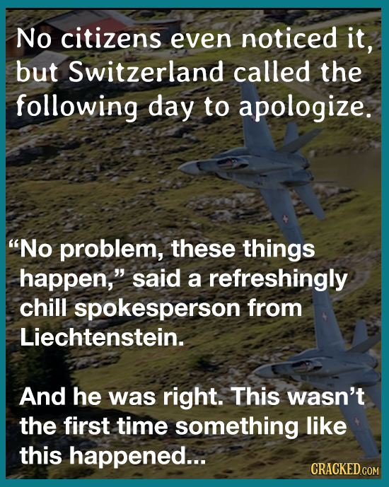 No citizens even noticed it, but Switzerland called the following day to apologize. No problem, these things happen, said a refreshingly chill spoke