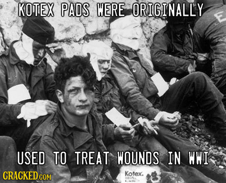 KOTEX PADS WERE ORIGINALLY E USED TO TREAT WOUNDS IN WWI CRACKED Kotex. COM
