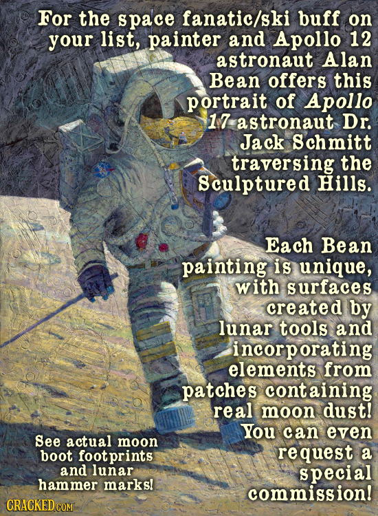 For the space fanatic/ski buff on your list, painter and Apollo 12 astronaut Alan Bean offers this portrait of Apollo 17 astronaut Dr. Jack Schmitt tr