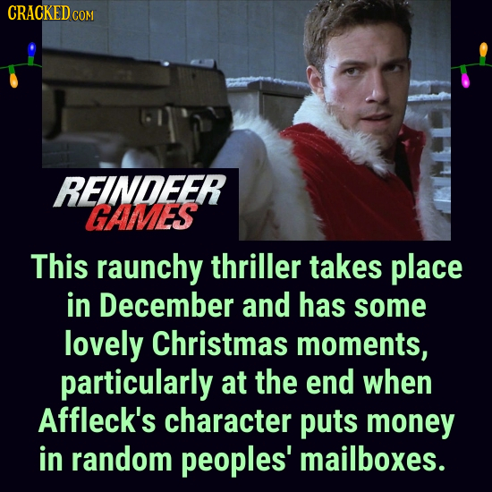 CRACKED CO COM REINDEER CAIMES This raunchy thriller takes place in December and has some lovely Christmas moments, particularly at the end when Affle