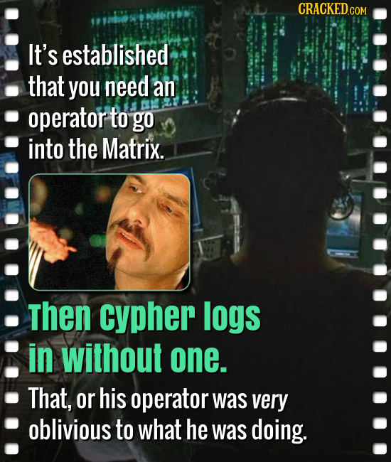 CRACKEDCON It's established that you need an operator to go into the Matrix. Then cypher logs in without one. That, or his operator was very oblivious