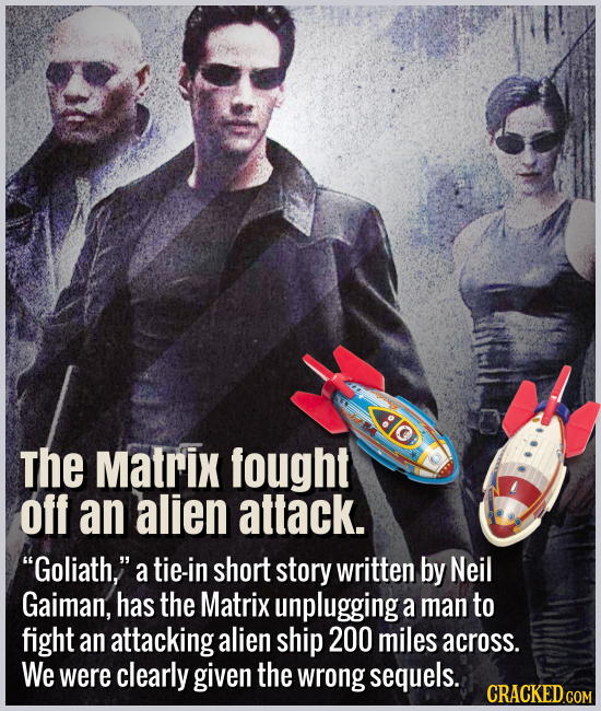 """The Matrix fought aliens. - """"Goliath,"""" a tie-in short story written by Neil Gaiman, has the Matrix unplugging a man to fight an attacking alien ship"""