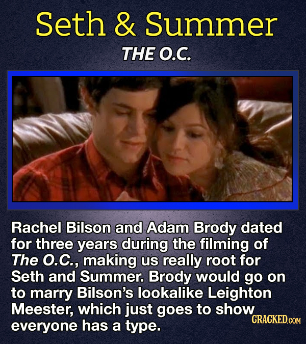 Seth & Summer THE O.C. Rachel Bilson and Adam Brody dated for three years during the filming of The O.C., making us really root for Seth and Summer. B