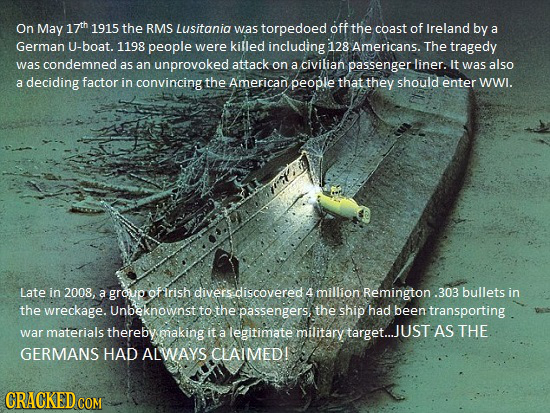 On May 17th 1915 the RMS Lusitania off was torpedoed the coast of Ireland by a German u-boat. 1198 people were killed including 128 Americans. The tra