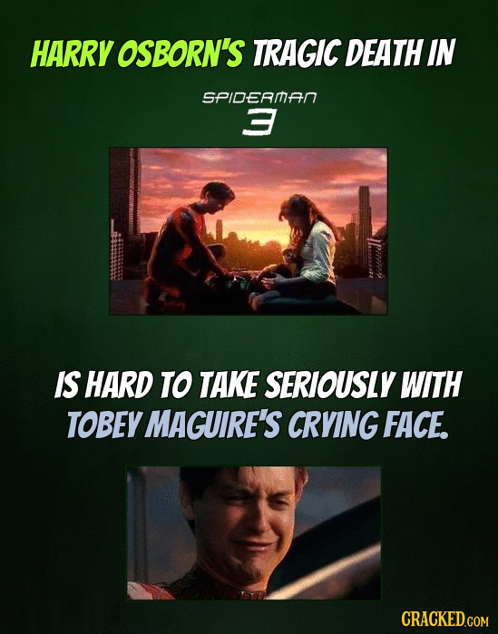 HARRY OSBORN'S TRAGIC DEATH IN SPIDERMAN 3 IS HARD TO TAKE SERIOUSLY WITH TOBEY MAGUIRE'S CRVING FACE.