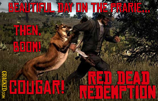 BEALITIFUL DAY ON THE PRARIE.. THEN. BOOM! CRACKED.COM RED DEAD COUGAR! NEDEMETION