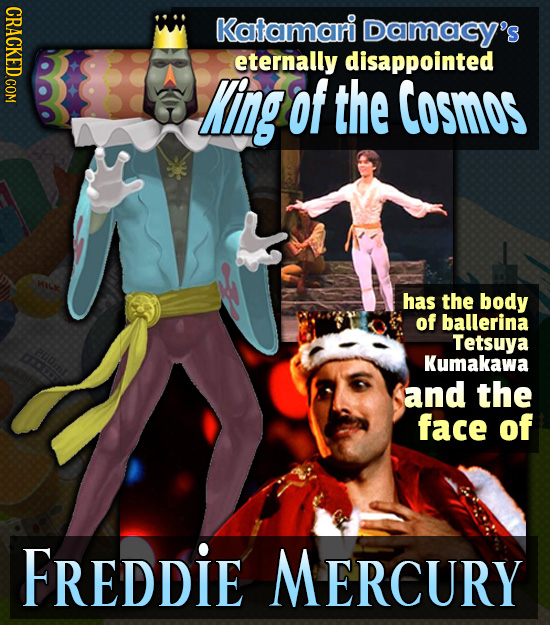 CRACKED COM Katamari Damacy's eternally disappointed King of the Cosmos has the body of ballerina Tetsuya 100 Kumakawa and the face of FREDDIE MERCURY