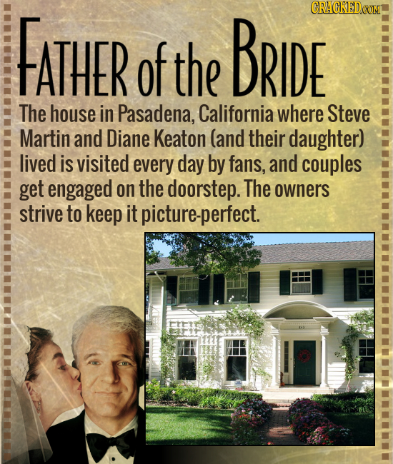 FATHER of the BrIDE The house in Pasadena, California where Steve Martin and Diane Keaton (and their daughter) lived is visited every day by fans, and