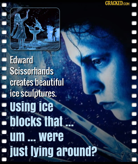 CRACKED.COM Edward Scissorhands creates beautiful ice sculptures. Using ice blocks that... um ... were just lying around?