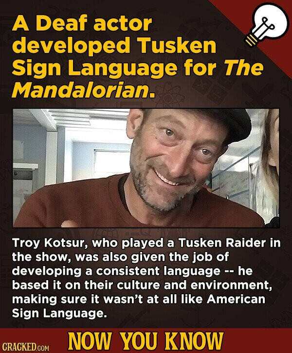A Deaf actor developed Tusken Sign Language for The Mandalorian. Troy Kotsur, who played a Tusken Raider in the show, was also given the job of develo