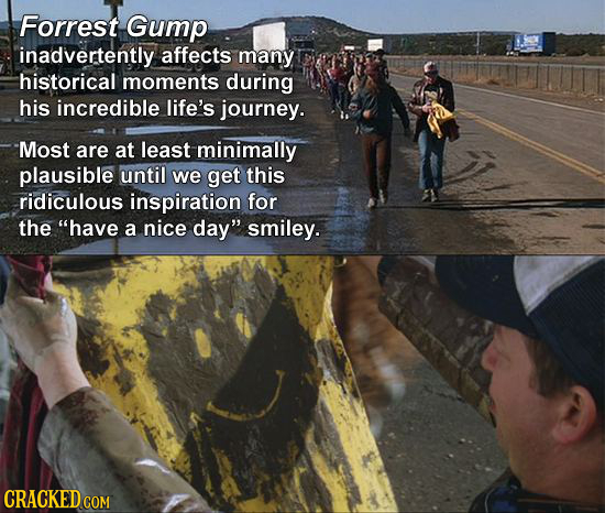 Forrest Gump inadvertently affects many historical moments during his incredible life's journey. Most are at least minimally plausible until we get th