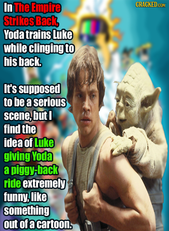 In The Empire CRACKED COM Strikes Back, Yoda trains luke while clinging to his back, It's supposed to be a serious scene, but find the idea of Luke gi