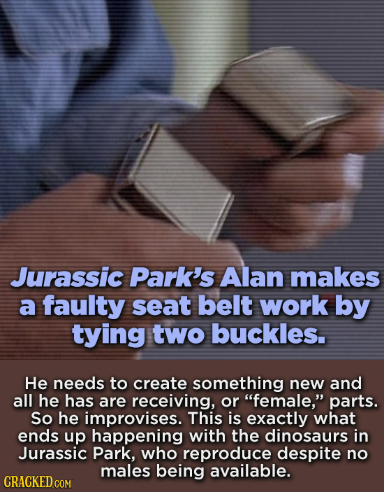 Jurassic Park's Alan makes a faulty seat belt work by tying two buckles. He needs to create something new and all he has are receiving, or female, p