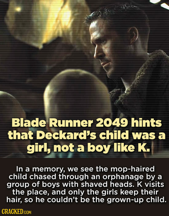 Blade Runner 2049 hints that Deckard's child was a girl, not a boy like K. In a memory, we see the mop-haired child chased through an orphanage by a g