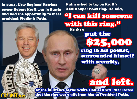 In 2005, New England Patriots Putin asked to try on Kraft's Robert Kraft was in Russia XXXIX Super Bowl ring. He said, owner and had the opportunity t
