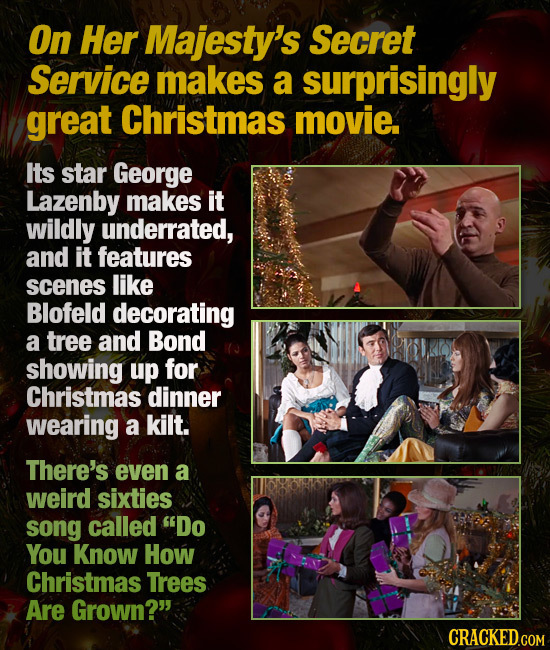 On Her Majesty's Secret Service makes a surprisingly great Christmas movie. Its star George Lazenby makes it wildly underrated, and it features scenes