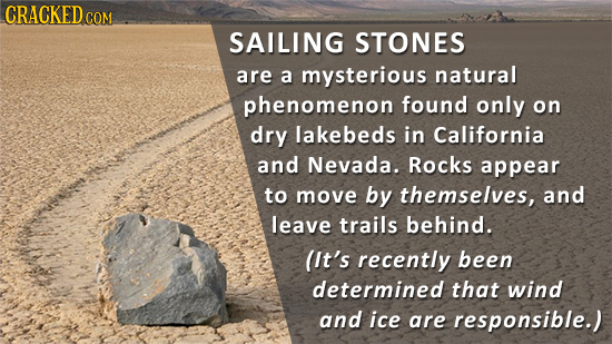 CRACKED COM SAILING STONES are a mysterious natural phenomenon found only on dry lakebeds in California and Nevada. Rocks appear to move by themselves