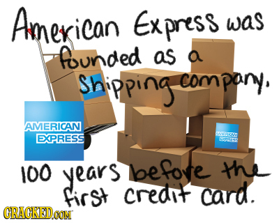 American Express was founded as a Shipping com pany. I AMERICAN NEEHONO EXPRESS BORE 100 years be forte the first crednt card.