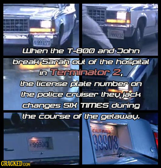 1999232 19392783 Lhen the T-800 and John breaH Sarah out of the hospital in Terrinator 2, the license plate nurnber on the police CrUiser they jach cr