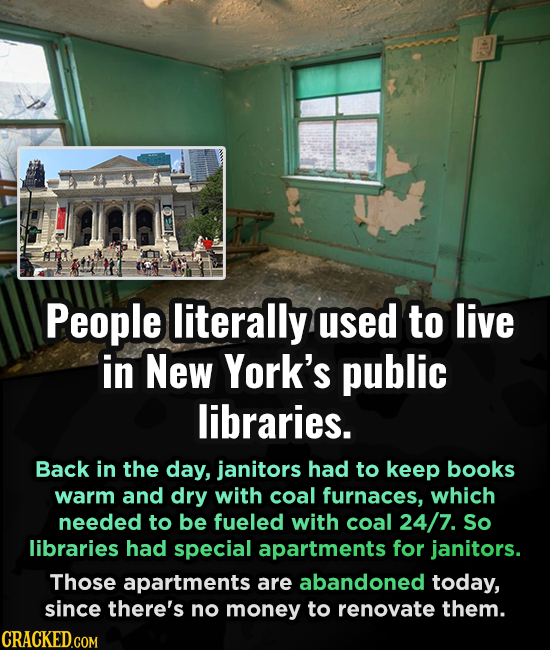 People literally used to live in New York's public libraries. Back in the day, janitors had to keep books warm and dry with coal furnaces, which neede