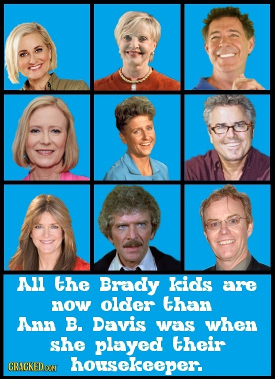 AlL the Brady kids are now older than Ann B. Davis was when she played their housekeeper.