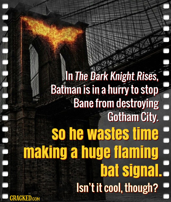 In The Dark Knight Rises, Batman is in a hurry to stop Bane from destroying Gotham City. SO he wastes time making a huge flaming bat signal. Isn't it