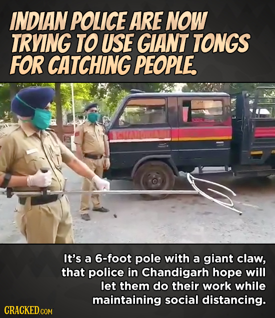INDIAN POLICE ARE NOW TRYING TO USE GIANT TONGS FOR CATCHING PEOPLE. It's a 6-foot pole with a giant claw, that police in Chandigarh hope will let the