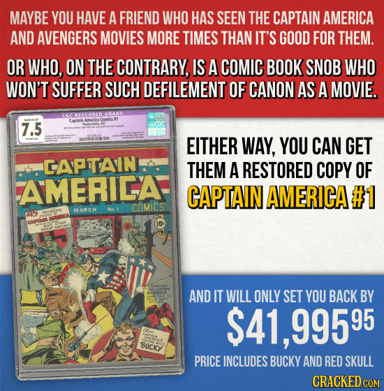 MAYBE YOU HAVE A FRIEND WHO HAS SEEN THE CAPTAIN AMERICA AND AVENGERS MOVIES MORE TIMES THAN IT'S GOOD FOR THEM. OR WHO, ON THE CONTRARY, IS A COMIC B