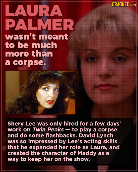 LAURA CRACKED COM PALMER wasn't meant to be much more than a corpse. Shery Lee was only hired for a few days' work on Twin Peaks to play a corpse and