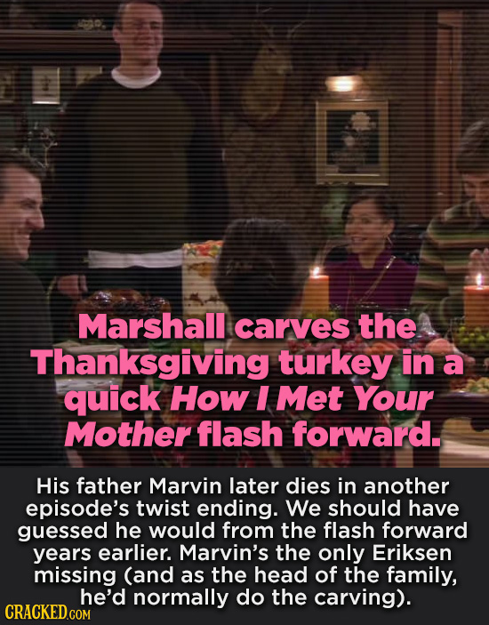 Marshall carves the Thanksgiving turkey in a quick How I Met Your Mother flash forward. His father Marvin later dies in another episode's twist ending