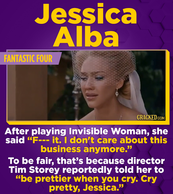 Jessica Alba FANTASTIC FOUR CRACKEDCON After playing Invisible Woman, she said F--- it. I don't care about this business anymore. To be fair, that's