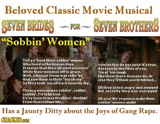 Beloved Classic Movie Musical SEVEN BRIDES SEVEN BROTHERS FORS Sobbin' Women Tell ya 'bout them sobbin' women Who lived in the Roman days. Now let t