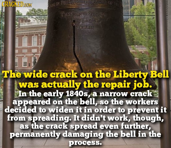 GRACKEDON PSS AMSTO FHUTAA OGT The wide crack on the Liberty Bell was actually the repair job. In the early 1840s, a narrow crack appeared on the bell