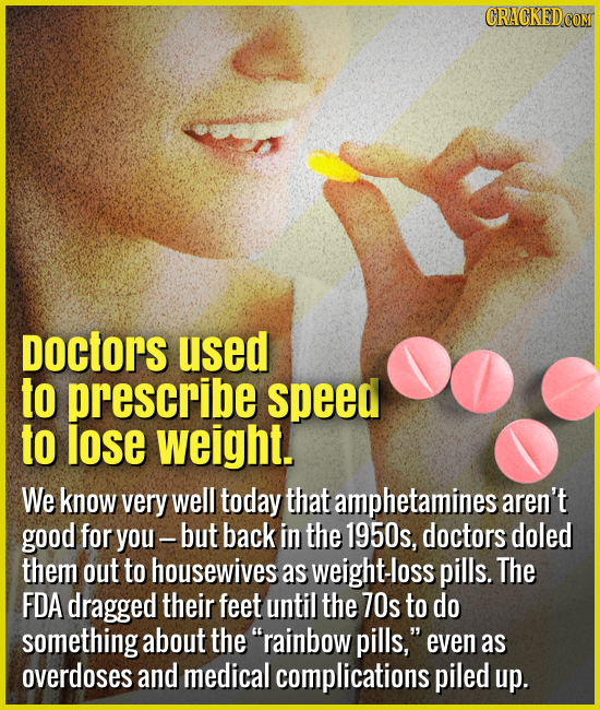 Doctors used to prescribe speed to lose weight. - We know very well today that amphetamines aren't good for you — but back in the 1950s, doctors doled
