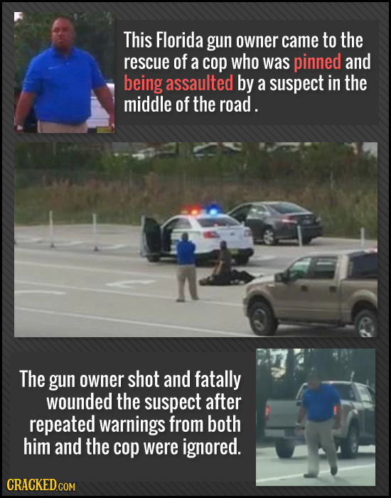 This Florida gun owner came to the rescue of a coP who was pinned and being assaulted by a suspect in the middle of the road. The gun owner shot and f