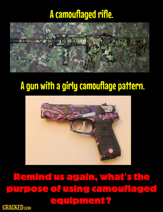 A camouflaged rifle. A gun with a girly camouflage pattern. Remind us again, what's the purpose of using camouflaged equipment? CRACKED.COM