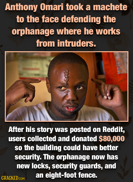 Anthony Omari took a machete to the face defending the orphanage where he works from intruders. After his story was posted on Reddit, users collected